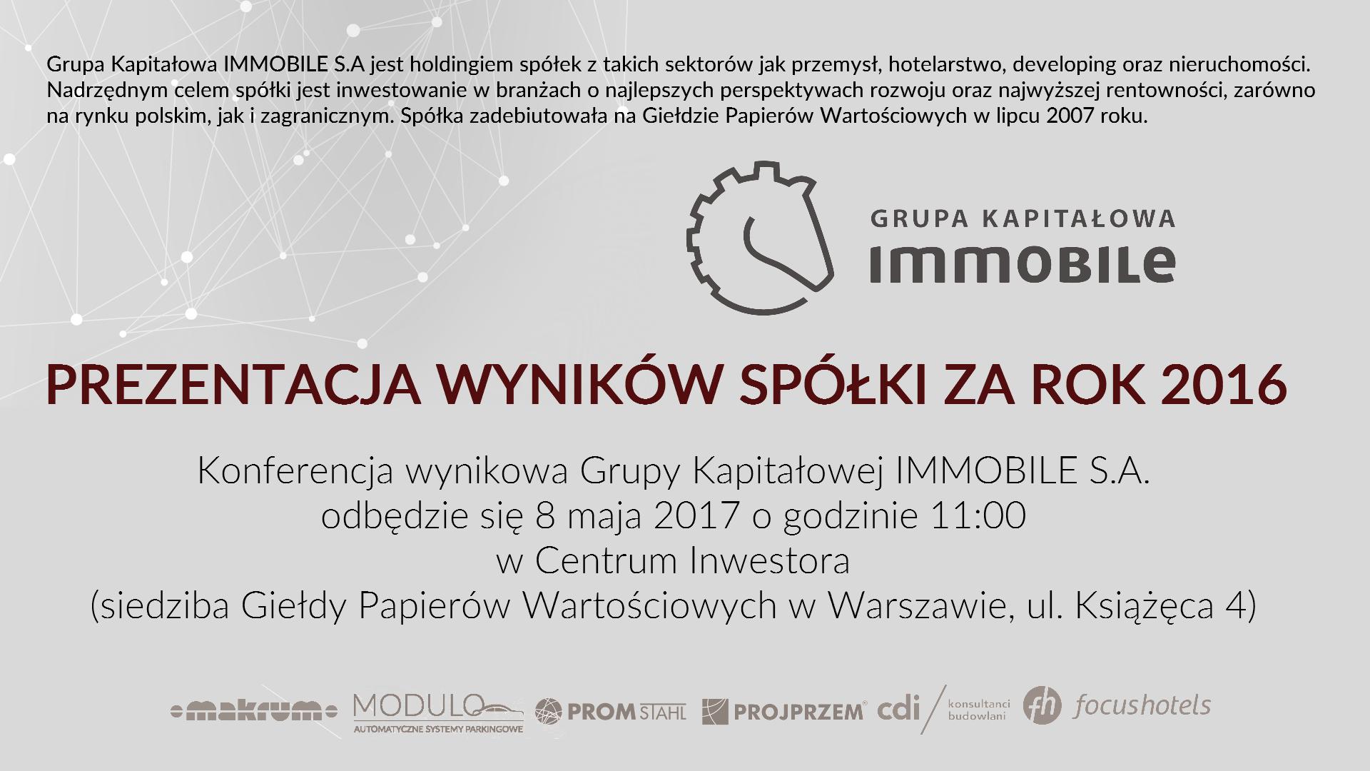 Konferencja wynikowa Grupy Kapitałowej IMMOBILE S.A. za 2016 rok.
