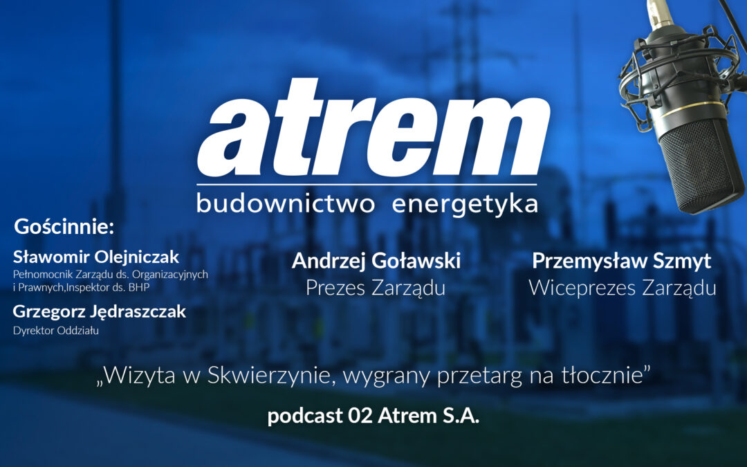 Wizyta w Skwierzynie, wygrany przetarg na tłocznie – podcast 02 Atrem S.A.