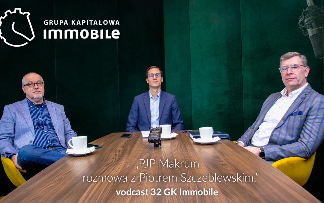 PJP Makrum – rozmowa z Piotrem Szczeblewskim – cotygodniowy videodcast Grupy Kapitałowej IMMOBILE