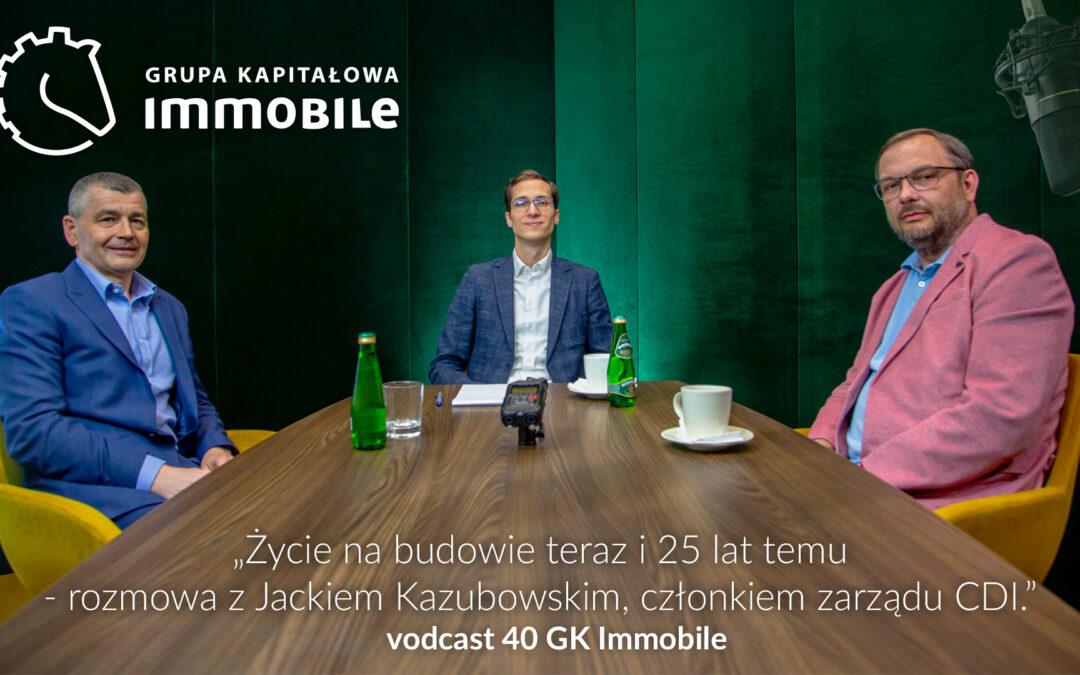 Życie na budowie teraz i 25 lat temu – rozmowa z Jackiem Kazubowskim, członkiem zarządu CDI – cotygodniowy videocast Grupy Kapitałowej IMMOBILE