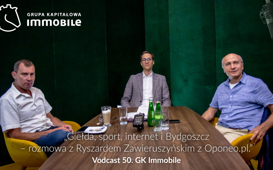Giełda, sport, internet i Bydgoszcz – rozmowa z Ryszardem Zawieruszyńskim z Oponeo.pl – cotygodniowy vodcast Grupy Kapitałowej IMMOBILE